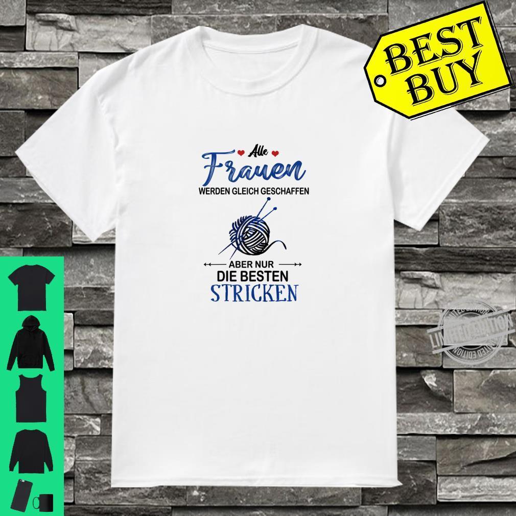 Damen alle frauen werden gleich geschaffen... besten stricken Shirt