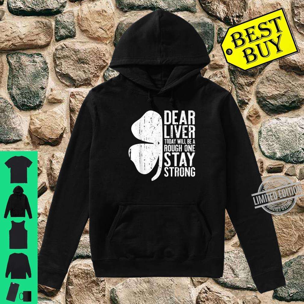 Dear Liver Today Will Be A Rough One Stay Strong Shirt hoodie