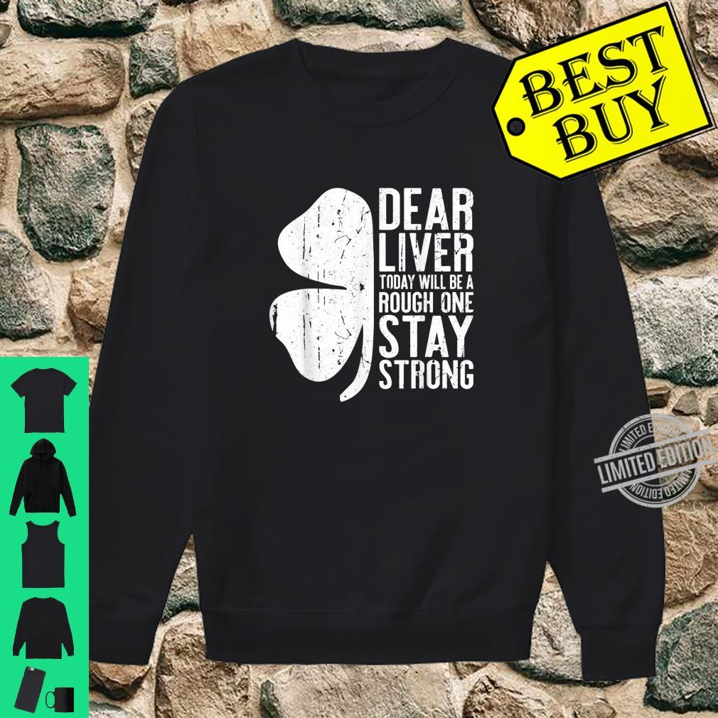 Dear Liver Today Will Be A Rough One Stay Strong Shirt sweater