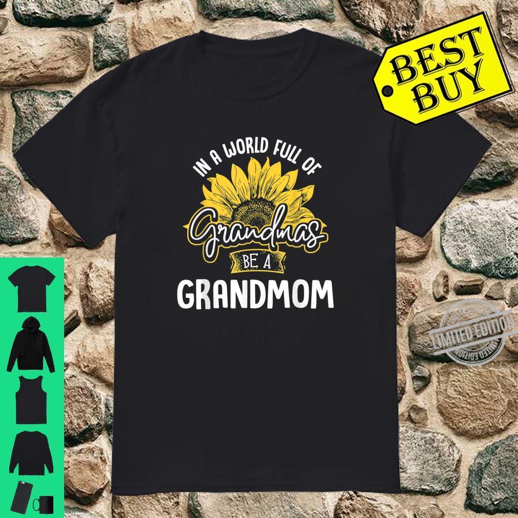 Funny World Full of Grandmas be a Grandmom Shirt Shirt