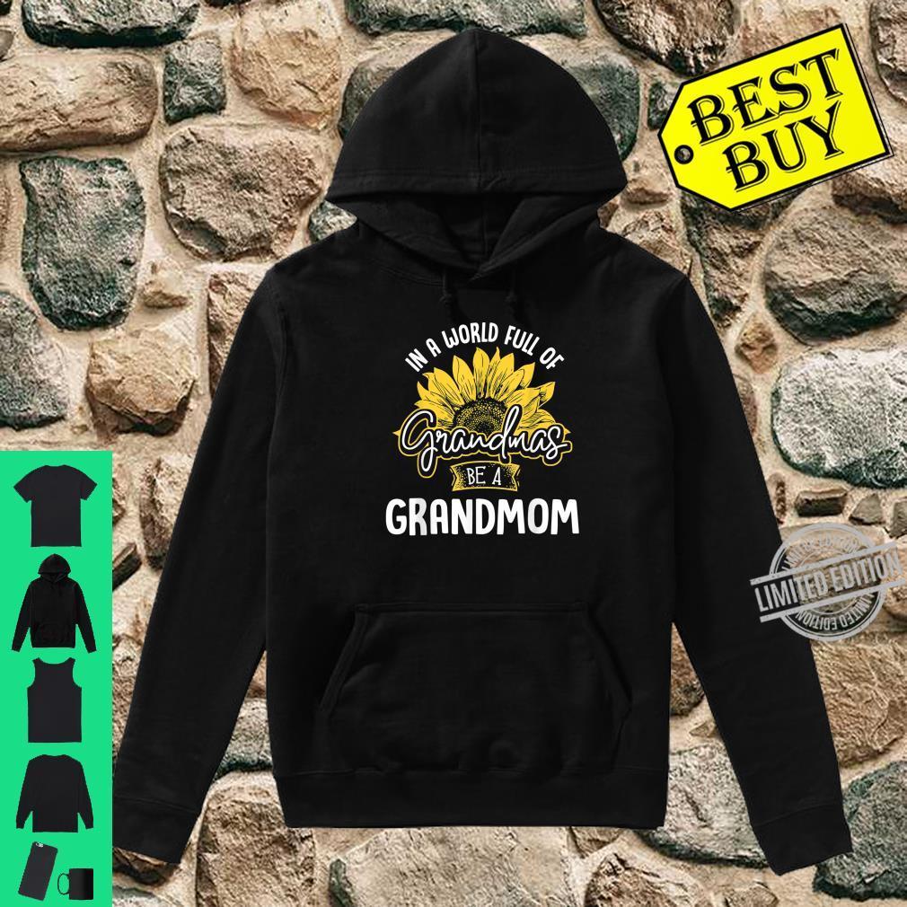 Funny World Full of Grandmas be a Grandmom Shirt Shirt hoodie