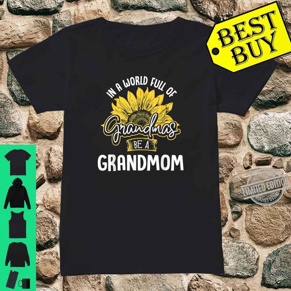 Funny World Full of Grandmas be a Grandmom Shirt Shirt ladies tee