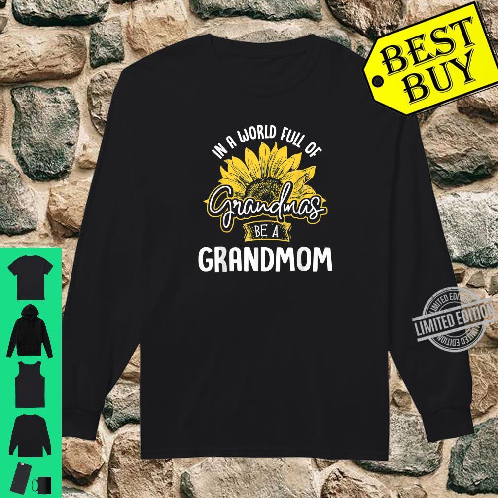 Funny World Full of Grandmas be a Grandmom Shirt Shirt long sleeved
