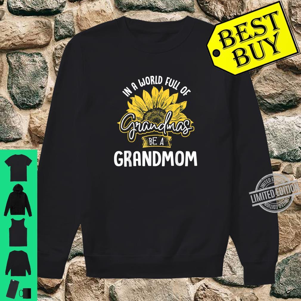 Funny World Full of Grandmas be a Grandmom Shirt Shirt sweater