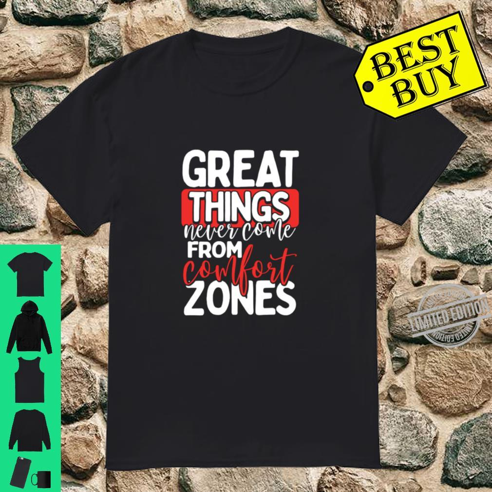 Great Things Never Come From Comfort Zones Motivational Shirt