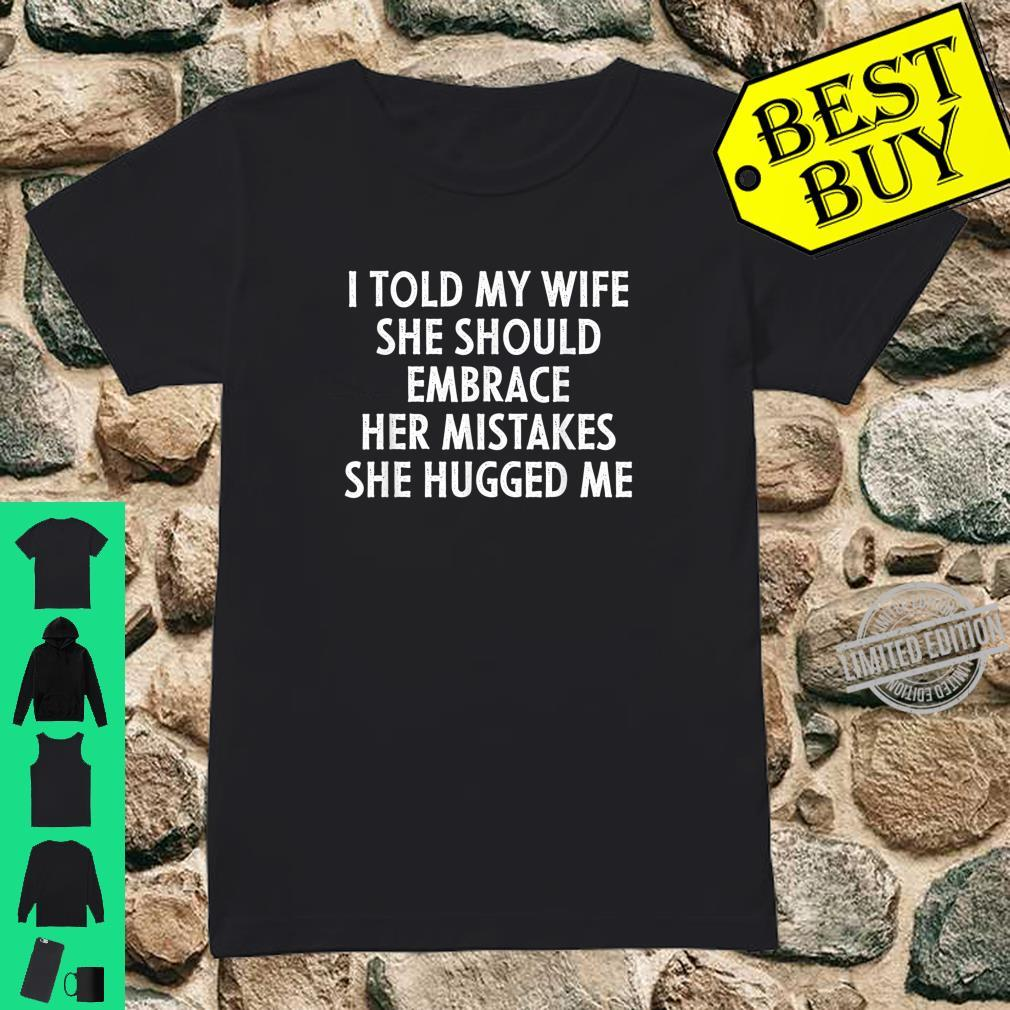 I Told My Wife She Should Embrace Her Mistakes Shirt ladies tee