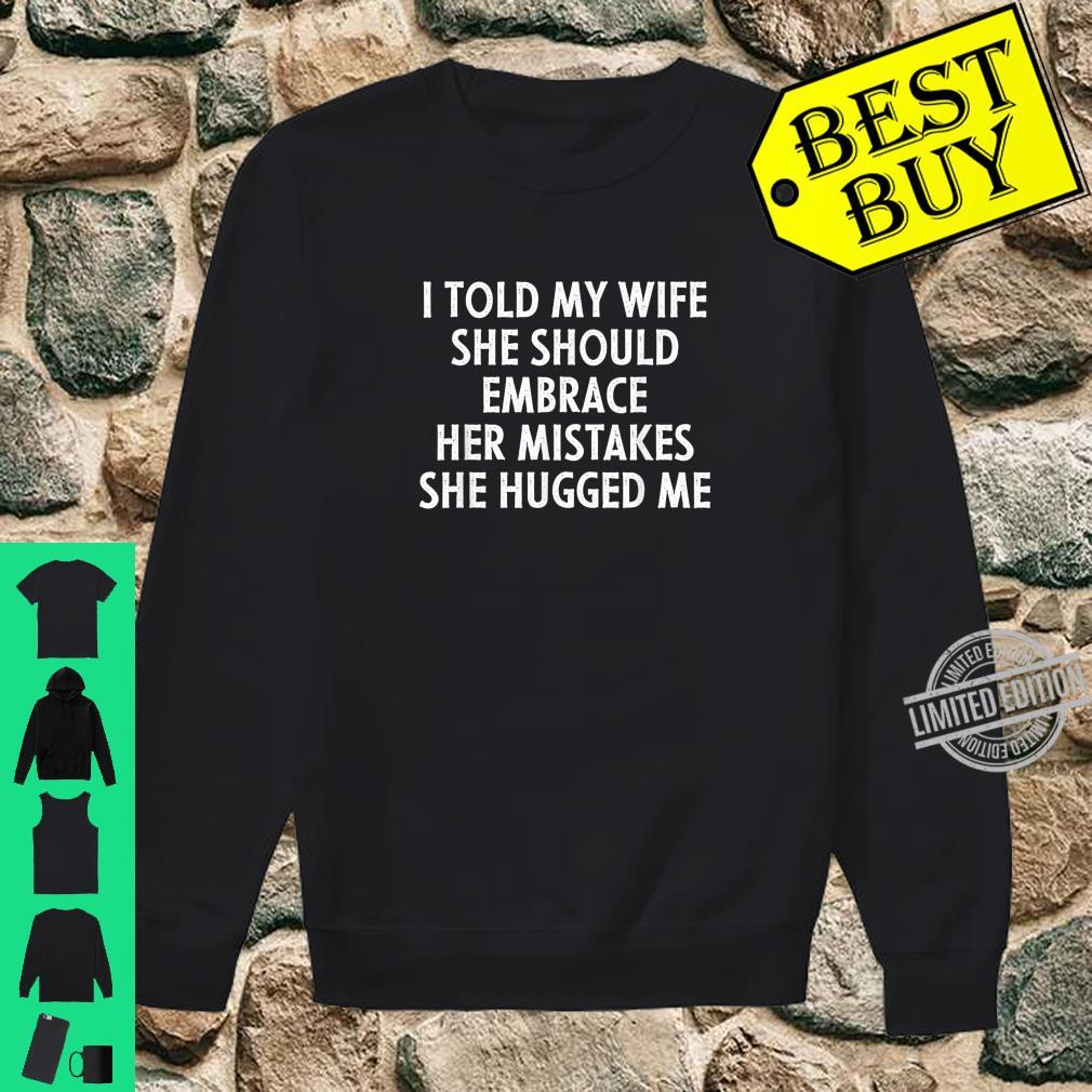 I Told My Wife She Should Embrace Her Mistakes Shirt sweater