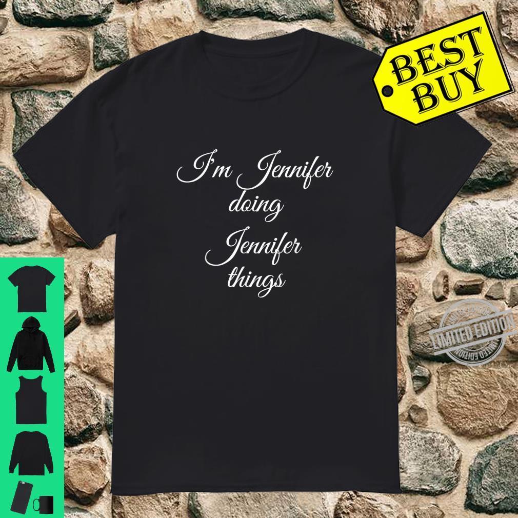 I'M JENNIFER DOING JENNIFER THINGS Birthday Idea Shirt