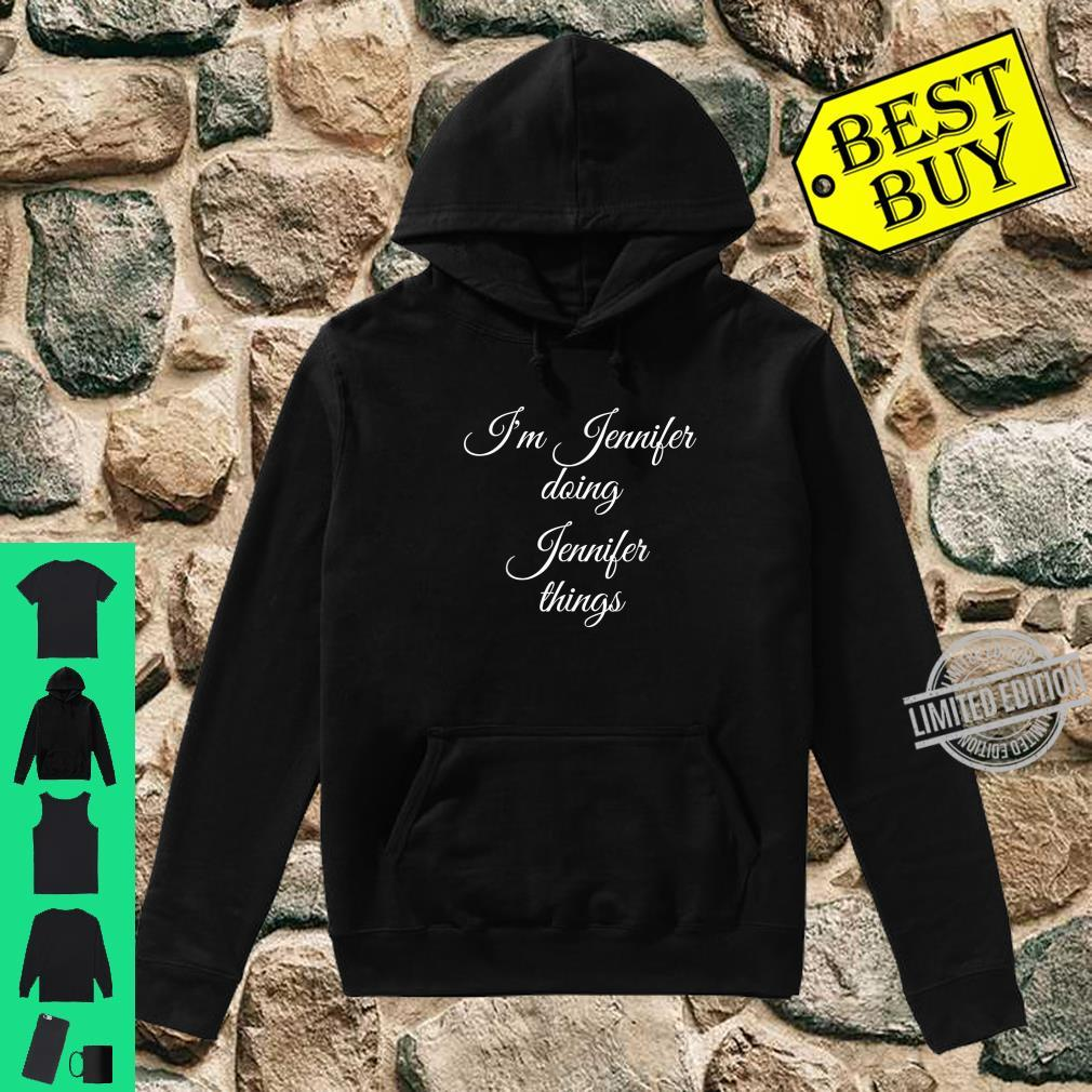 I'M JENNIFER DOING JENNIFER THINGS Birthday Idea Shirt hoodie