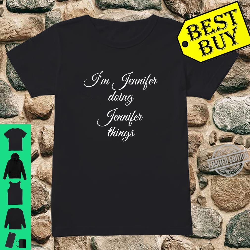 I'M JENNIFER DOING JENNIFER THINGS Birthday Idea Shirt ladies tee