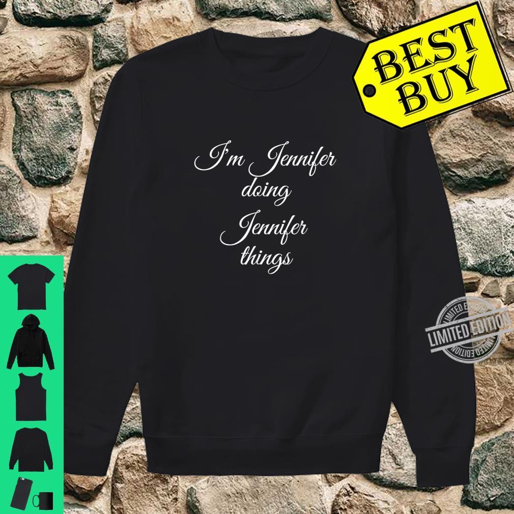 I'M JENNIFER DOING JENNIFER THINGS Birthday Idea Shirt sweater