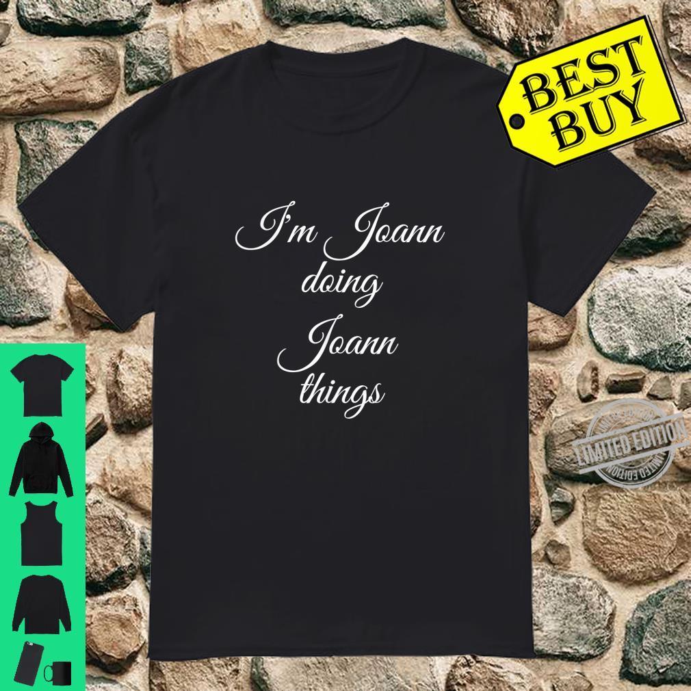 I'M JOANN DOING JOANN THINGS Birthday Name Idea Shirt