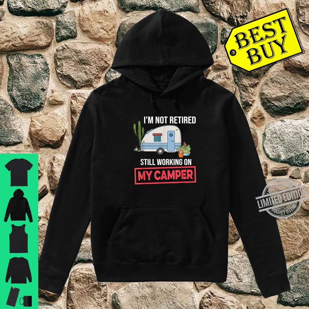 I'm Not Retired Still Working On My Camper Camping Shirt hoodie
