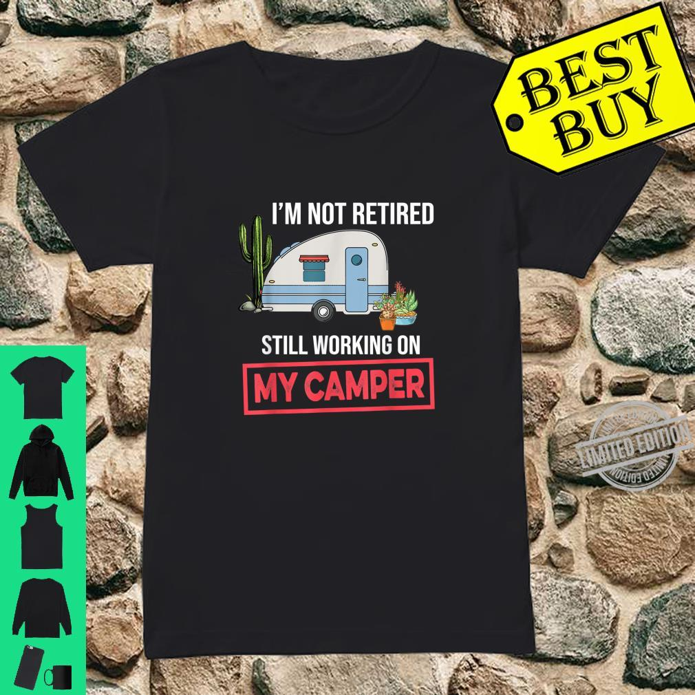 I'm Not Retired Still Working On My Camper Camping Shirt ladies tee