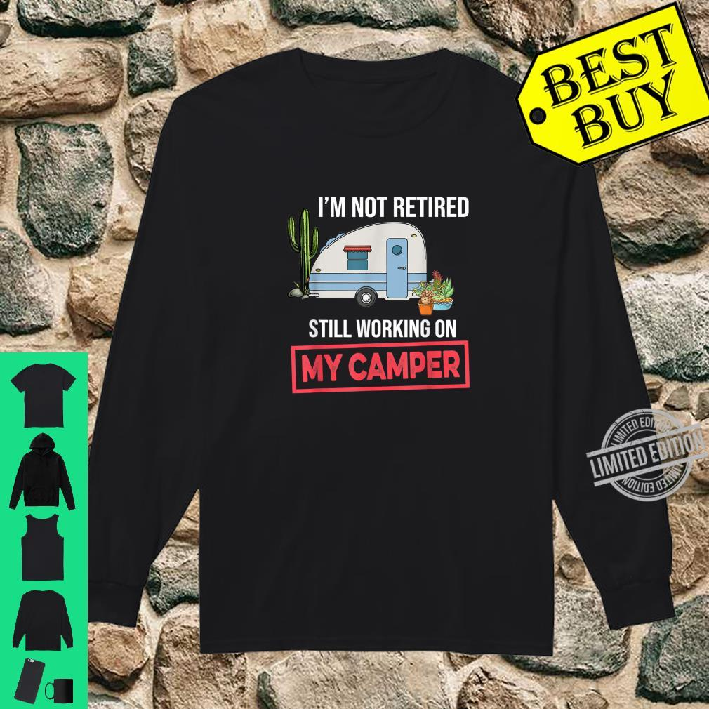 I'm Not Retired Still Working On My Camper Camping Shirt long sleeved