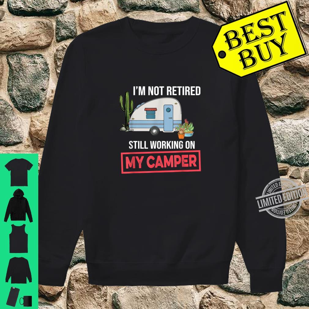I'm Not Retired Still Working On My Camper Camping Shirt sweater