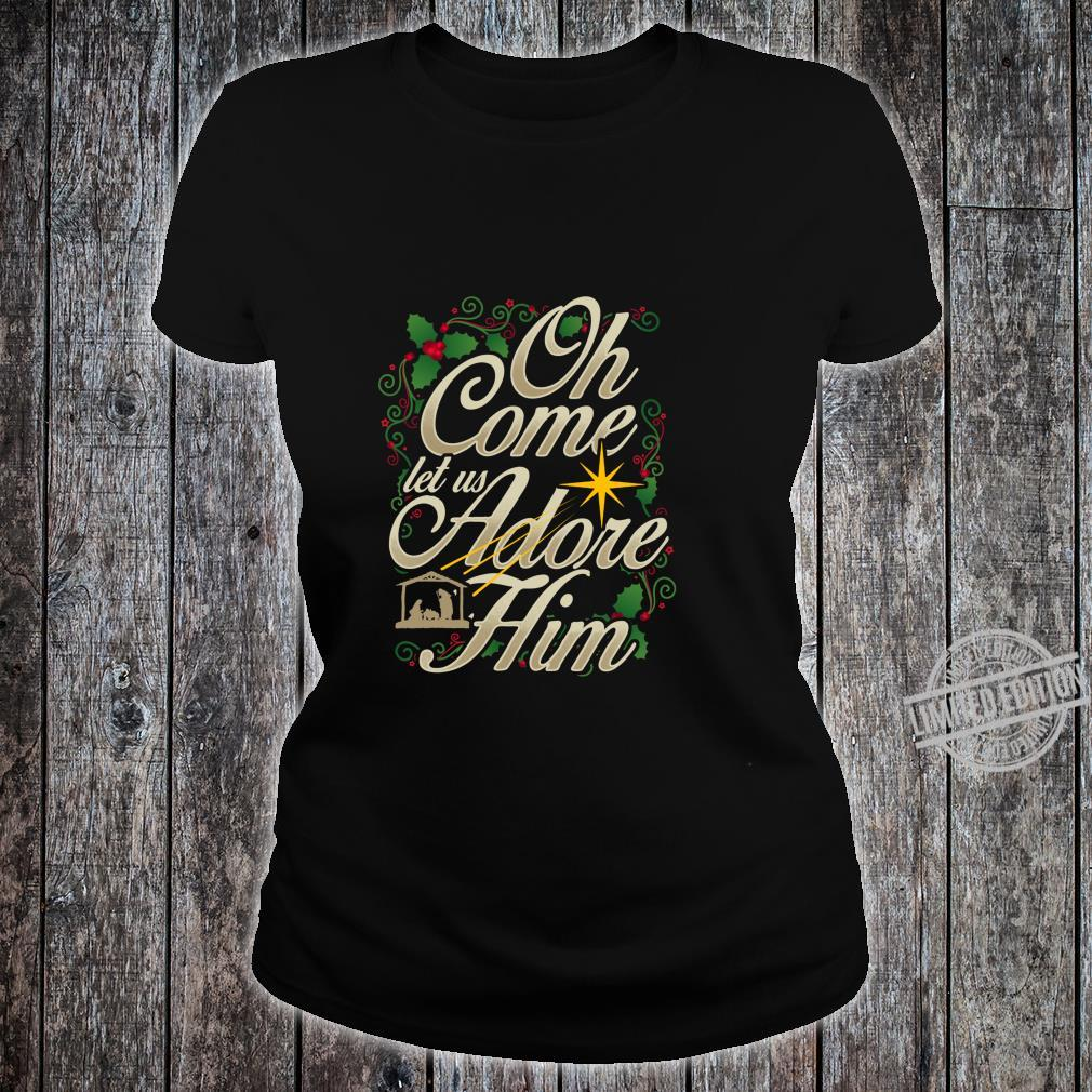 Oh Come Let Us Adore Him Nativity Christian Christmas Shirt ladies tee