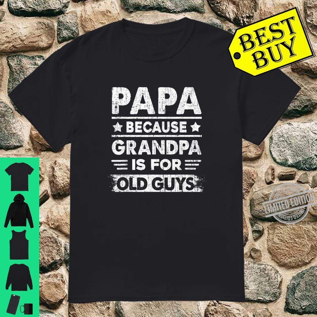 Papa Because Grandpa Is For Old Guys Fathers Day Shirt