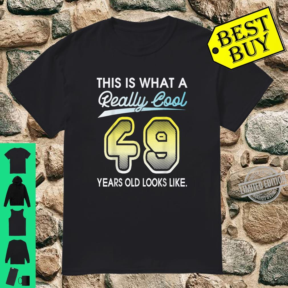This Is What A Really Cool 49 Years Old Looks Like Birthday Shirt